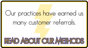 Our practices have earned us many customer referrals. - Read About Our Methods